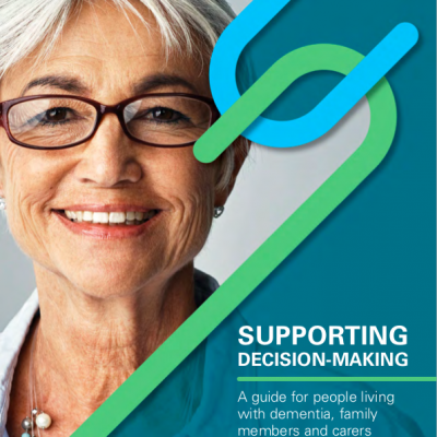 Supported Decision Making – A Guide for people living with dementia, family members and carers