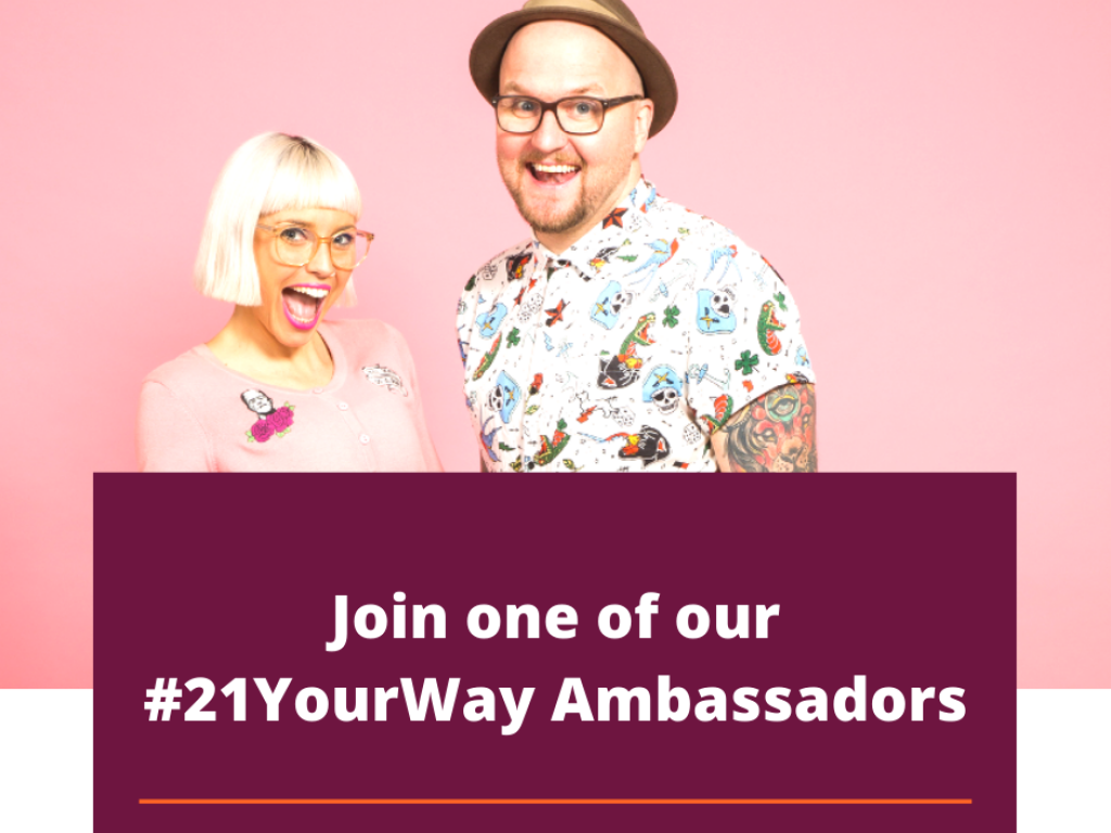 A man and woman against a pink background and the text Join one of our 21 Your Way Ambassadors