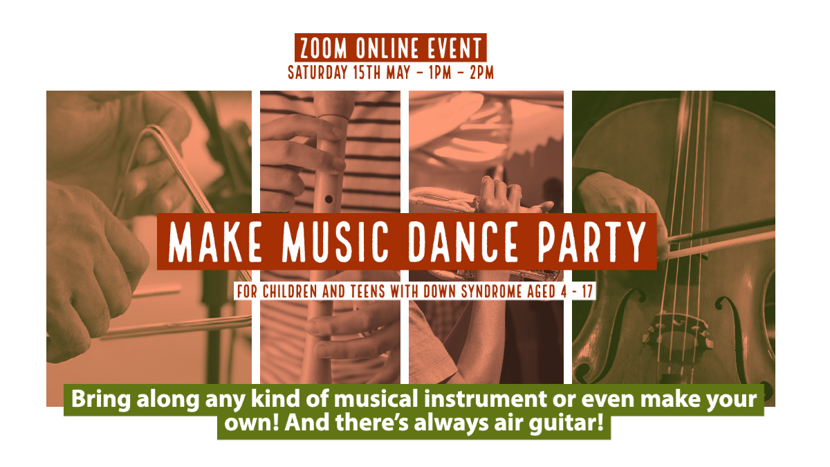 May be an image of text that says 'ZOOM ONLINE EVENT SATURDAY 15TH MAY 1PM- 2PM MAKE MUSIC DANCE PARTY FOR CHILDREN AND TEENS WITH DOWN SYNDROME AGED Bring along any kind of musical instrument or even make your own! And there's always air guitar!'